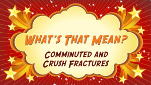 """Thumbnail image for """"Comminuted and Crush Fractures: What's That Mean?"""""""