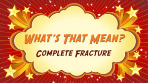 """Thumbnail image for """"Complete Fracture: What's That Mean?"""""""