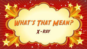 """Thumbnail image for """"X-Ray: What's That Mean?"""""""