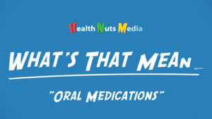 """Thumbnail image for """"Oral Medications: What's That Mean?"""""""